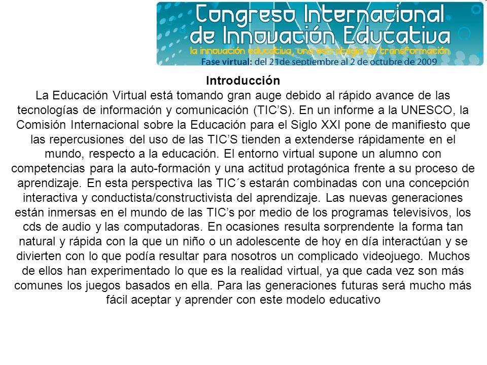 Introducción La Educación Virtual está tomando gran auge debido al rápido avance de las tecnologías de información y comunicación (TICS). En un inform