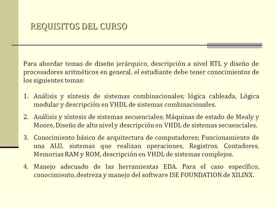 REQUISITOS DEL CURSO Para abordar temas de diseño jerárquico, descripción a nivel RTL y diseño de procesadores aritméticos en general, el estudiante d