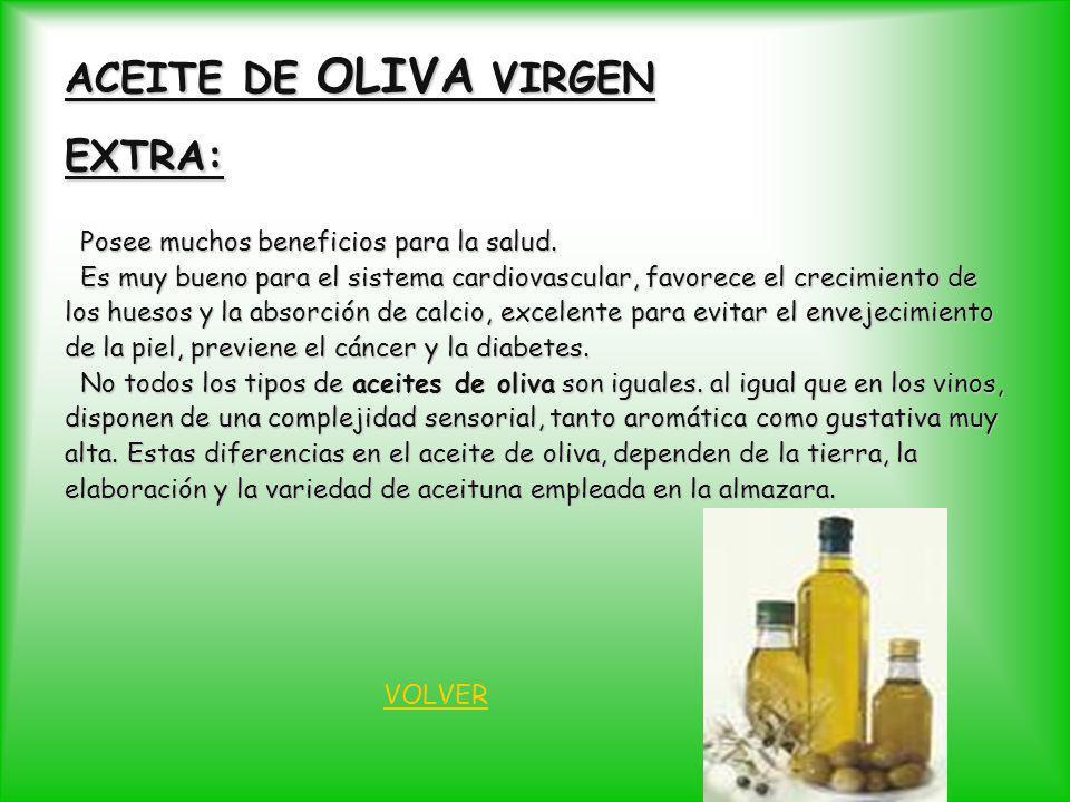 ACEITE DE OLIVA VIRGEN EXTRA: Posee muchos beneficios para la salud. Posee muchos beneficios para la salud. Es muy bueno para el sistema cardiovascula