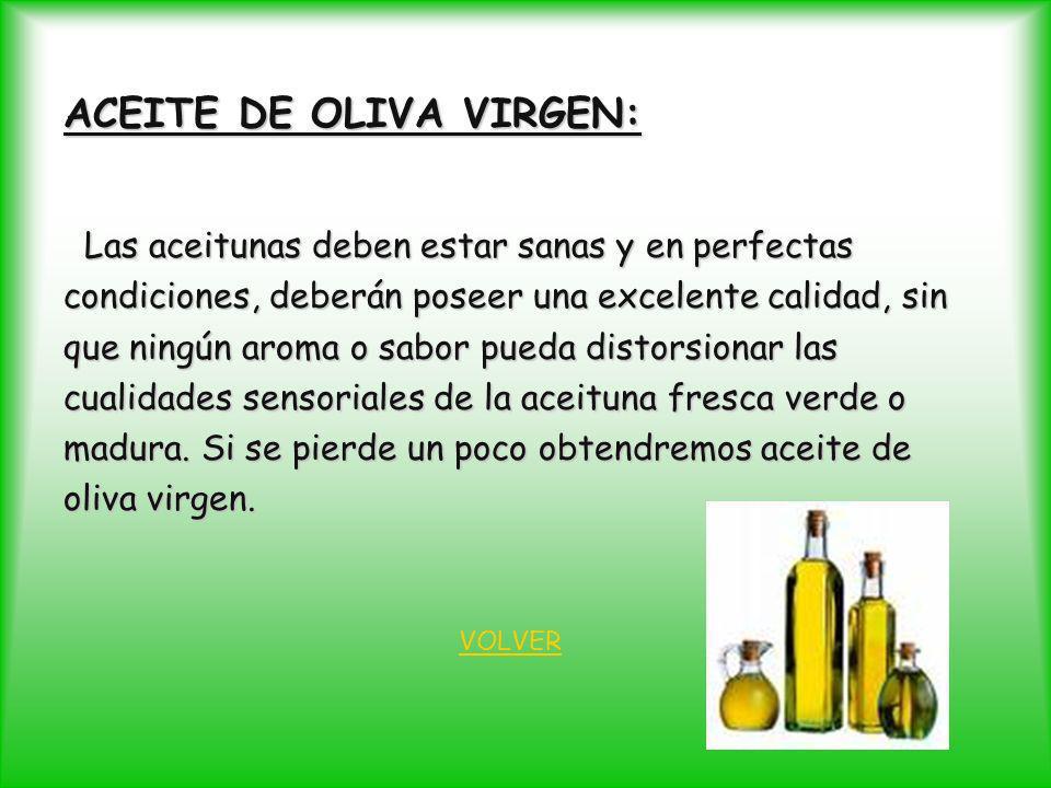 ACEITE DE OLIVA VIRGEN: Las aceitunas deben estar sanas y en perfectas Las aceitunas deben estar sanas y en perfectas condiciones, deberán poseer una