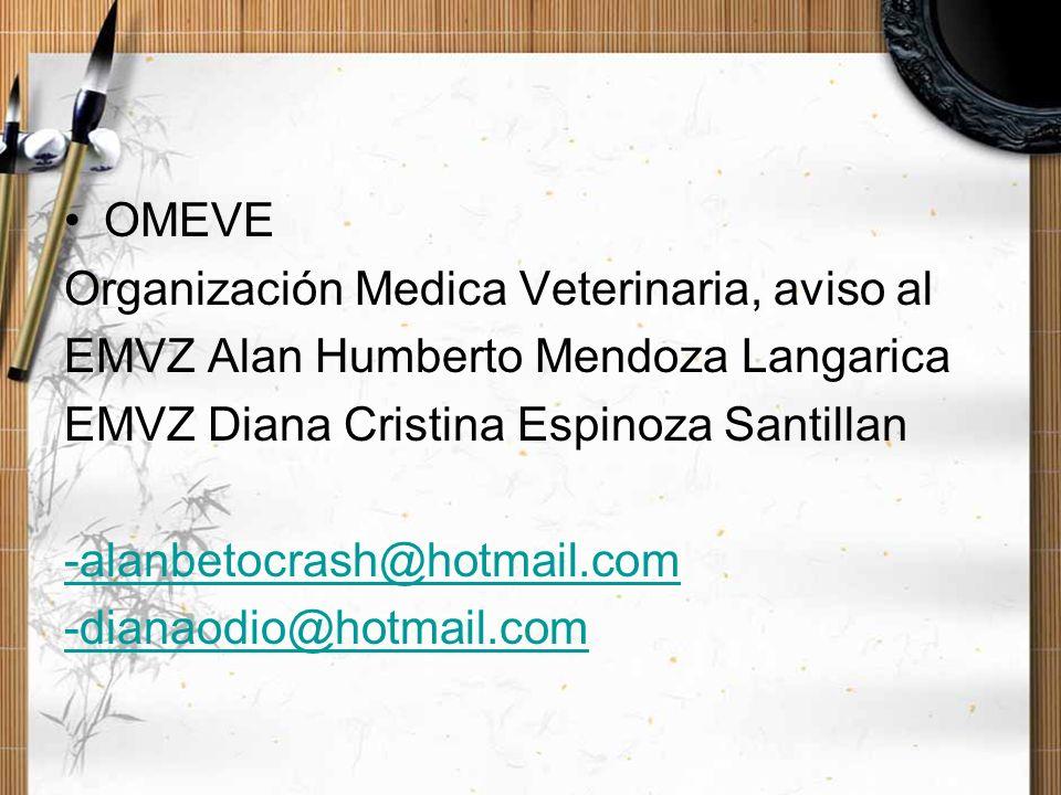 OMEVE Organización Medica Veterinaria, aviso al EMVZ Alan Humberto Mendoza Langarica EMVZ Diana Cristina Espinoza Santillan -alanbetocrash@hotmail.com
