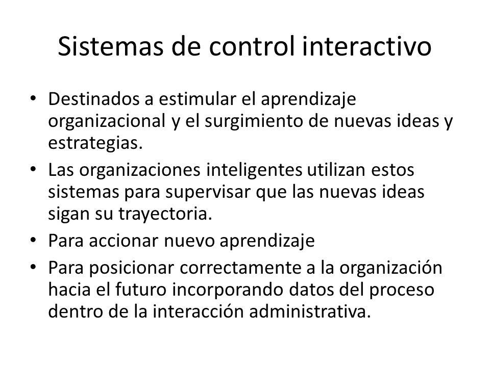 Sistemas de control interactivo Destinados a estimular el aprendizaje organizacional y el surgimiento de nuevas ideas y estrategias. Las organizacione