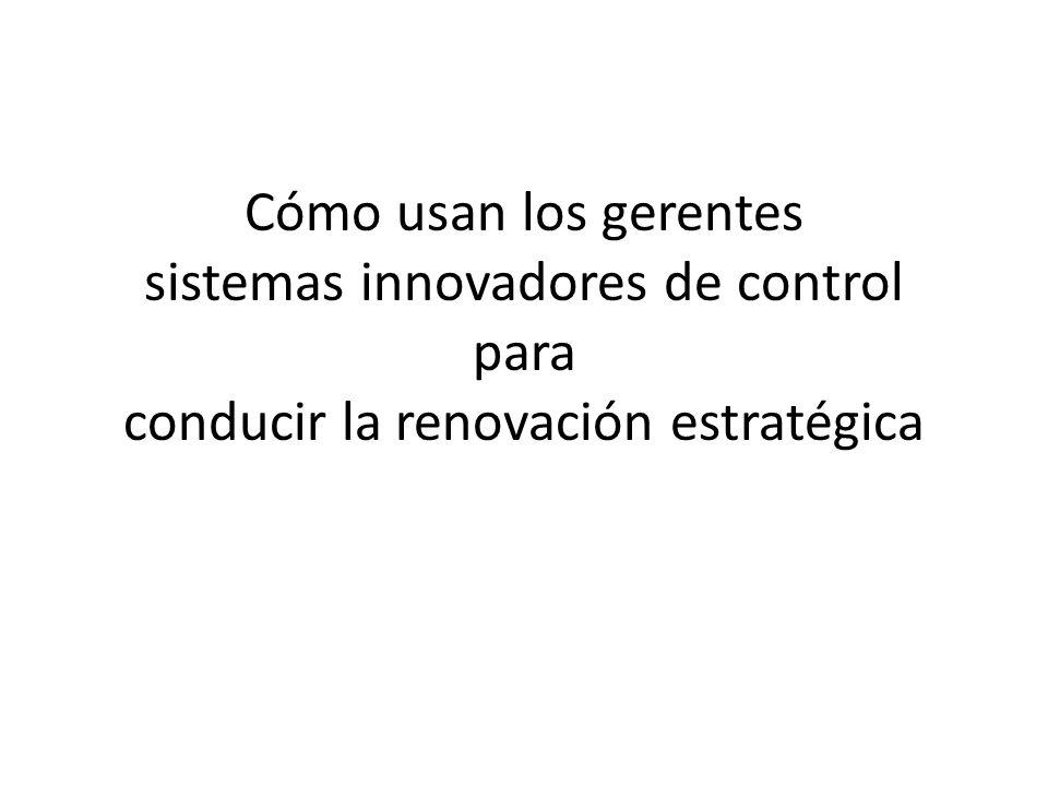 Cómo usan los gerentes sistemas innovadores de control para conducir la renovación estratégica