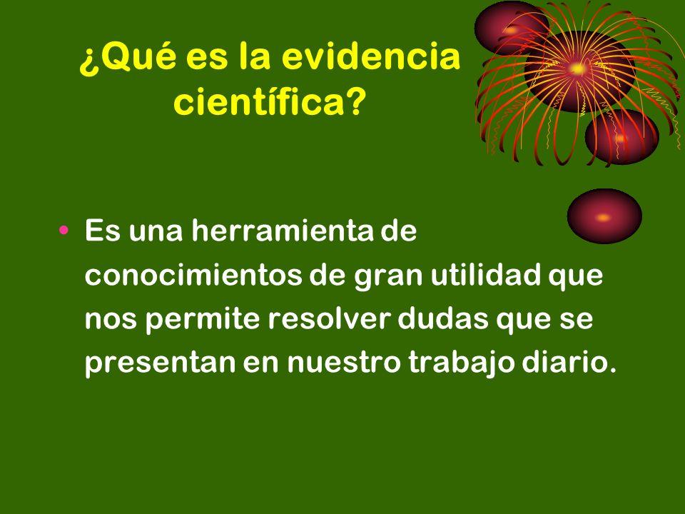 ¿Qué es la evidencia científica? Es una herramienta de conocimientos de gran utilidad que nos permite resolver dudas que se presentan en nuestro traba