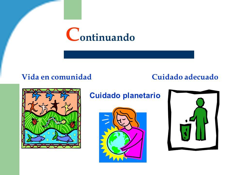 C ontinuando Vida en comunidad Cuidado planetario Cuidado adecuado