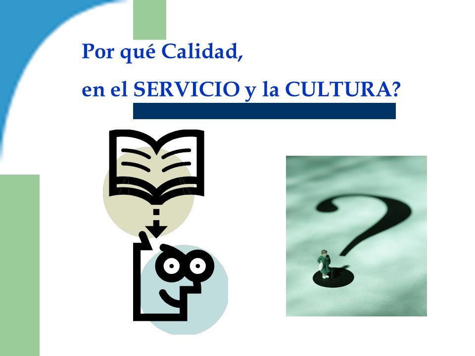 Por qué Calidad, en el SERVICIO y la CULTURA?
