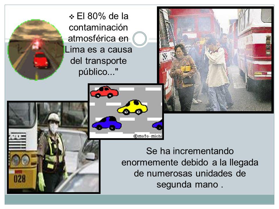 Principales Factores de la Contaminación Ambiental en Lima 1. El parque automotor Los escapes de los vehículos son el monóxido de carbono, los óxidos