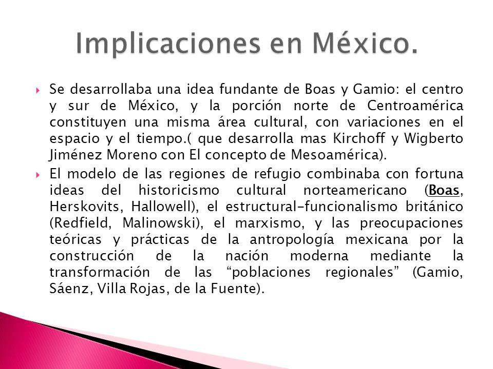 Se desarrollaba una idea fundante de Boas y Gamio: el centro y sur de México, y la porción norte de Centroamérica constituyen una misma área cultural,