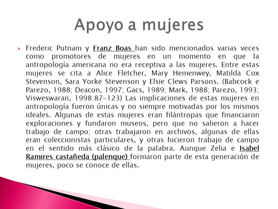 Frederic Putnam y Franz Boas han sido mencionados varias veces como promotores de mujeres en un momento en que la antropología americana no era recept