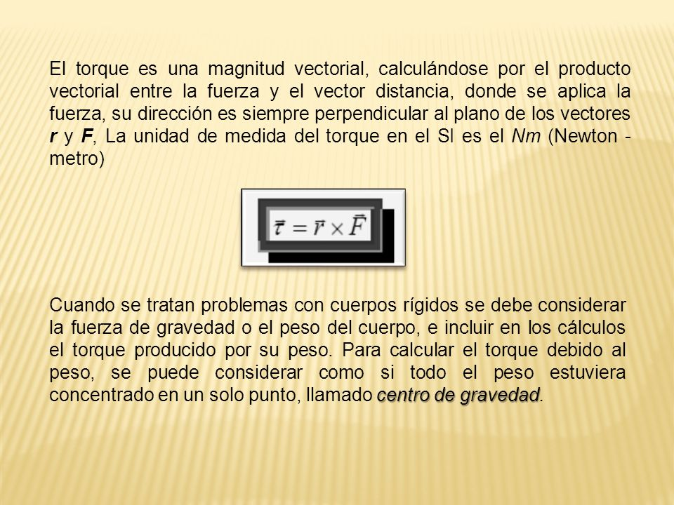 El torque es una magnitud vectorial, calculándose por el producto vectorial entre la fuerza y el vector distancia, donde se aplica la fuerza, su direc
