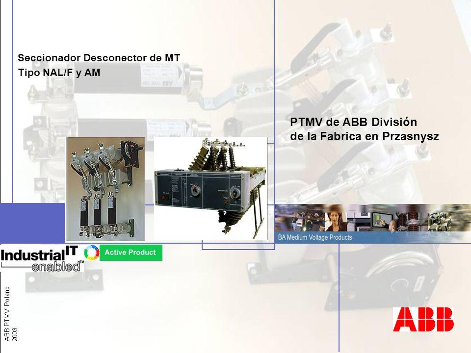 ABB PTMV Poland 2003 PTMV de ABB División de la Fabrica en Przasnysz Seccionador Desconector de MT Tipo NAL/F y AM