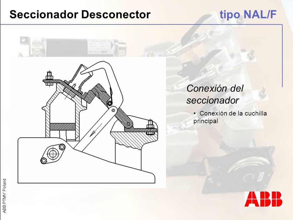 ABB PTMV Poland Conexión del seccionador Conexión de la cuchilla principal Seccionador Desconector tipo NAL/F