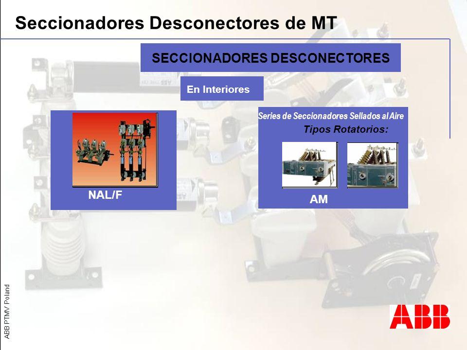 ABB PTMV Poland Seccionadores Desconectores de MT BWMW CEF SECCIONADORES DESCONECTORES En Interiores NAL/F AM Tipos Rotatorios: Series de Seccionadore
