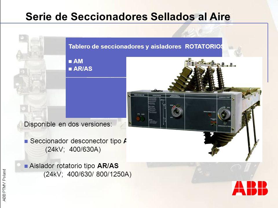 ABB PTMV Poland Serie de Seccionadores Sellados al Aire Tablero de seccionadores y aisladores ROTATORIOS AM AR/AS Disponible en dos versiones: Seccion
