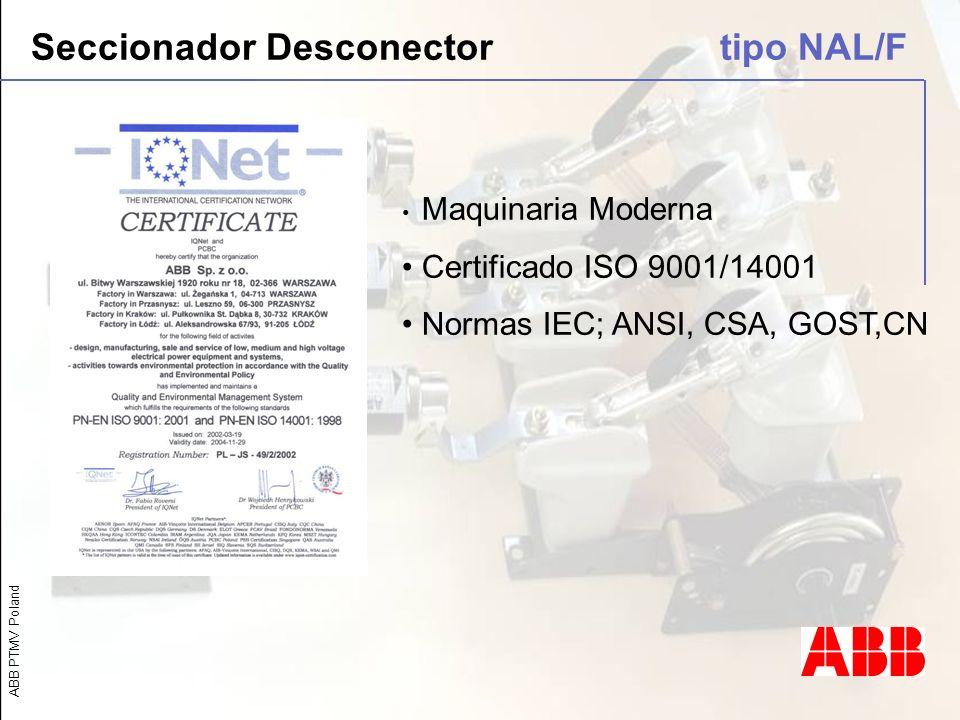 ABB PTMV Poland Maquinaria Moderna Certificado ISO 9001/14001 Normas IEC; ANSI, CSA, GOST,CN Seccionador Desconector tipo NAL/F