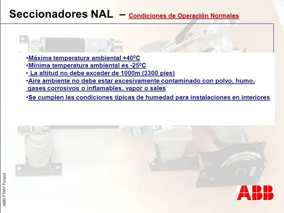 ABB PTMV Poland Condiciones de Operación Normales Seccionadores NAL – Condiciones de Operación Normales Máxima temperatura ambiental +40 0 C Mínima te