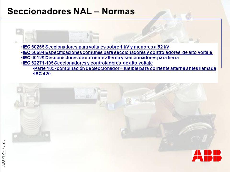 ABB PTMV Poland Seccionadores NAL – Normas IEC 60265 Seccionadores para voltajes sobre 1 kV y menores a 52 kV IEC 60694 Especificaciones comunes para