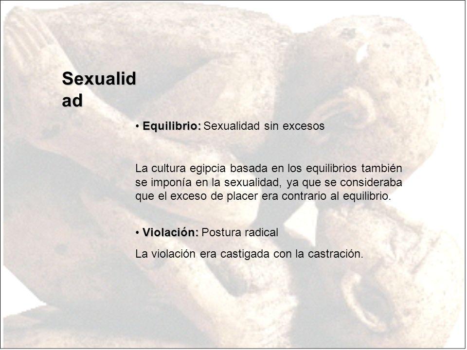 Sexualid ad Equilibrio: Equilibrio: Sexualidad sin excesos La cultura egipcia basada en los equilibrios también se imponía en la sexualidad, ya que se