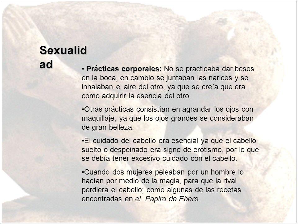 Sexualid ad Prácticas corporales: Prácticas corporales: No se practicaba dar besos en la boca, en cambio se juntaban las narices y se inhalaban el air
