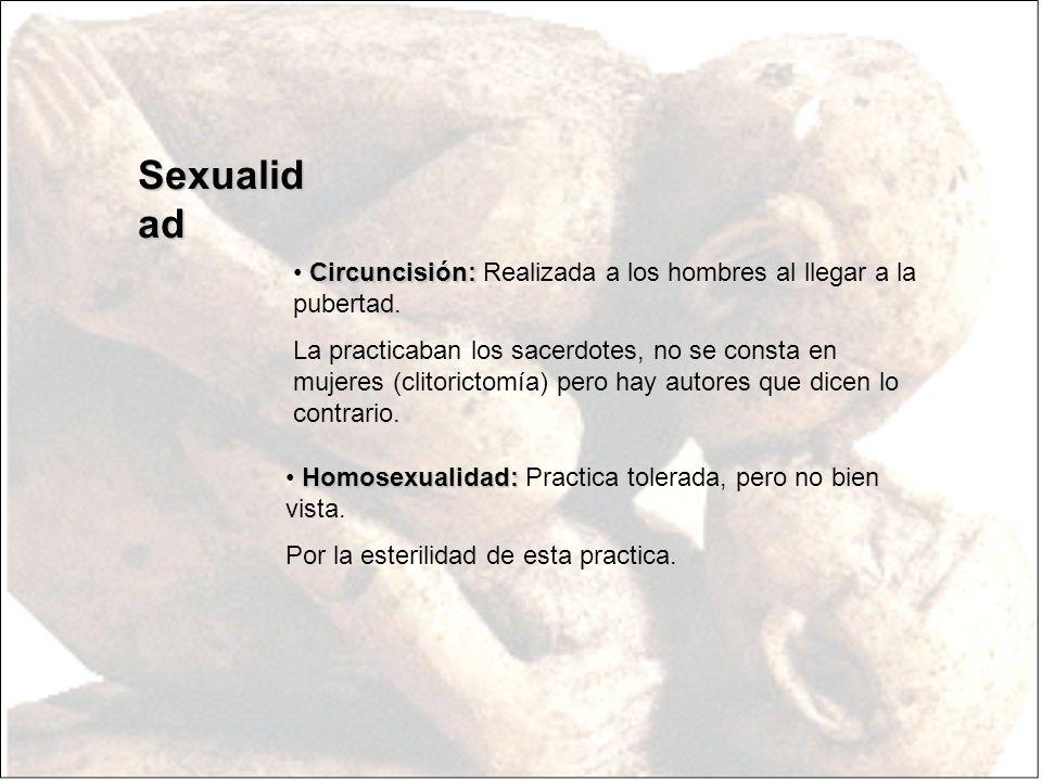 Sexualid ad Circuncisión: Circuncisión: Realizada a los hombres al llegar a la pubertad. La practicaban los sacerdotes, no se consta en mujeres (clito