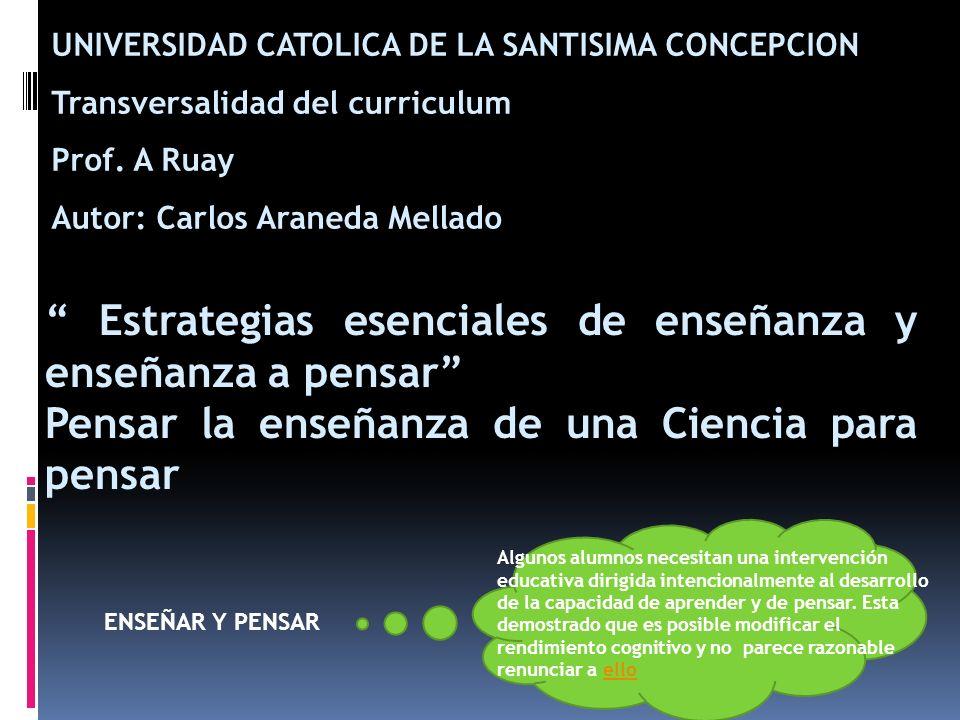 Estrategias esenciales de enseñanza y enseñanza a pensar Pensar la enseñanza de una Ciencia para pensar UNIVERSIDAD CATOLICA DE LA SANTISIMA CONCEPCIO