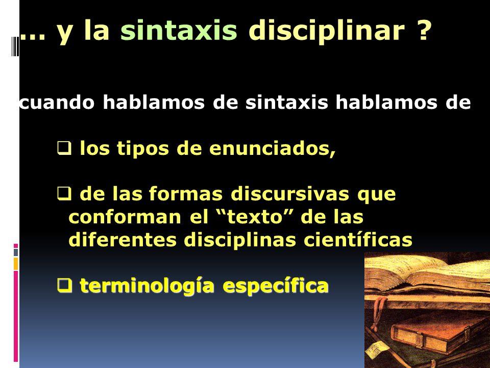 cuando hablamos de sintaxis hablamos de los tipos de enunciados, de las formas discursivas que conforman el texto de las diferentes disciplinas cientí