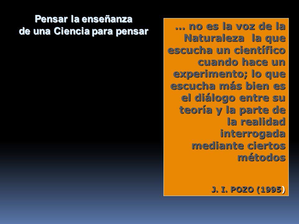 … no es la voz de la Naturaleza la que escucha un científico cuando hace un experimento; lo que escucha más bien es el diálogo entre su teoría y la pa