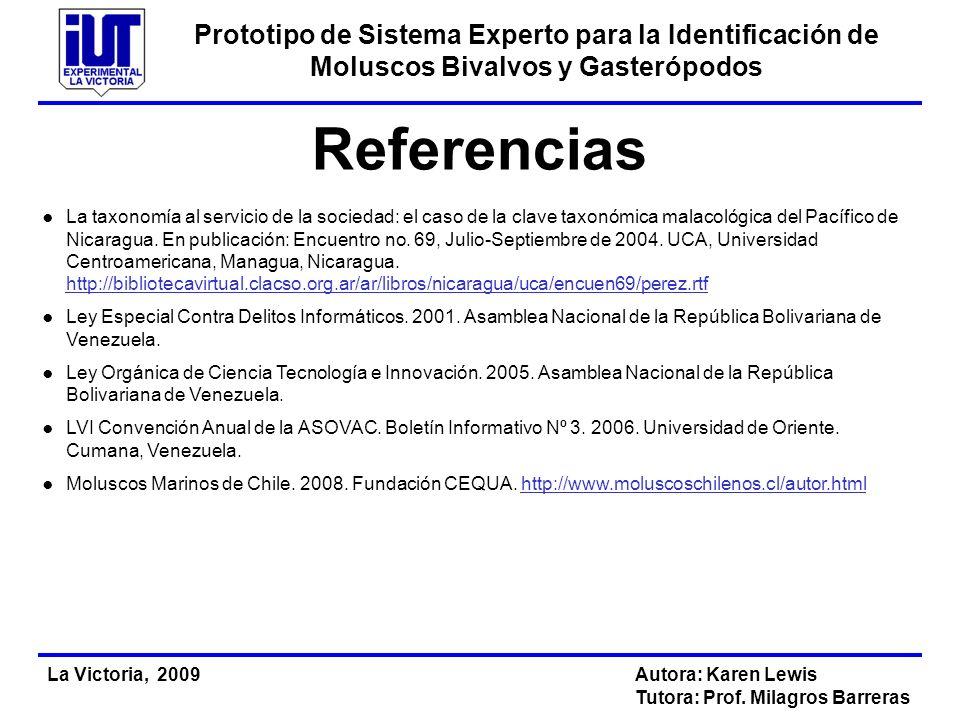 Prototipo de Sistema Experto para la Identificación de Moluscos Bivalvos y Gasterópodos La Victoria, 2009Autora: Karen Lewis Tutora: Prof.