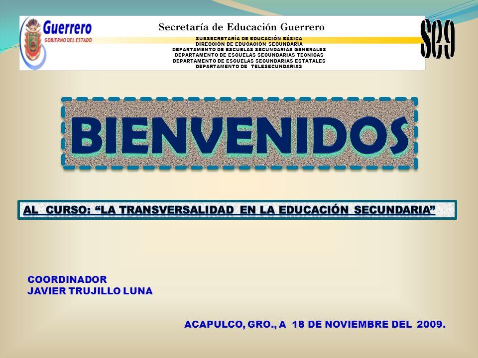 COORDINADOR JAVIER TRUJILLO LUNA ACAPULCO, GRO., A 18 DE NOVIEMBRE DEL 2009. SUBSECRETARÍA DE EDUCACIÓN BÁSICA DIRECCIÓN DE EDUCACIÓN SECUNDARIA DEPAR