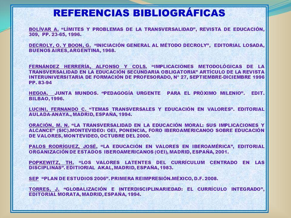 REFERENCIAS BIBLIOGRÁFICAS BOLÍVAR A. LÍMITES Y PROBLEMAS DE LA TRANSVERSALIDAD, REVISTA DE EDUCACIÓN, 309, PP. 23-65, 1996. DECROLY, O. Y BOON, G. IN