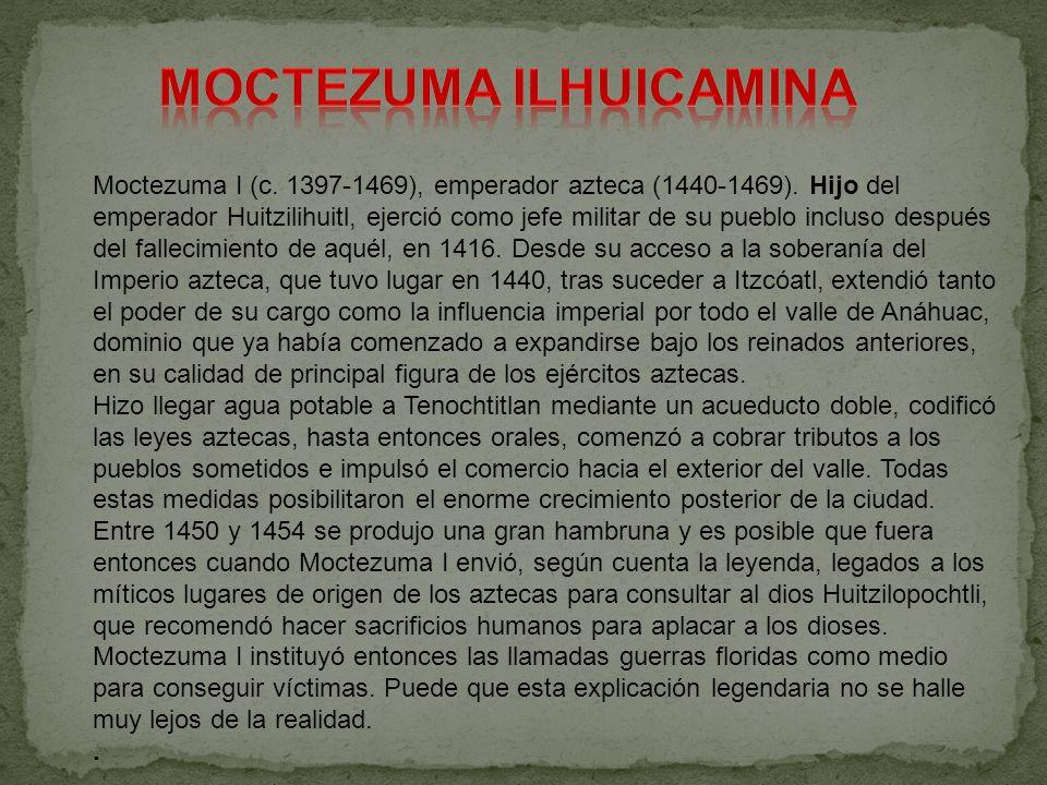 Moctezuma I (c. 1397-1469), emperador azteca (1440-1469). Hijo del emperador Huitzilihuitl, ejerció como jefe militar de su pueblo incluso después del