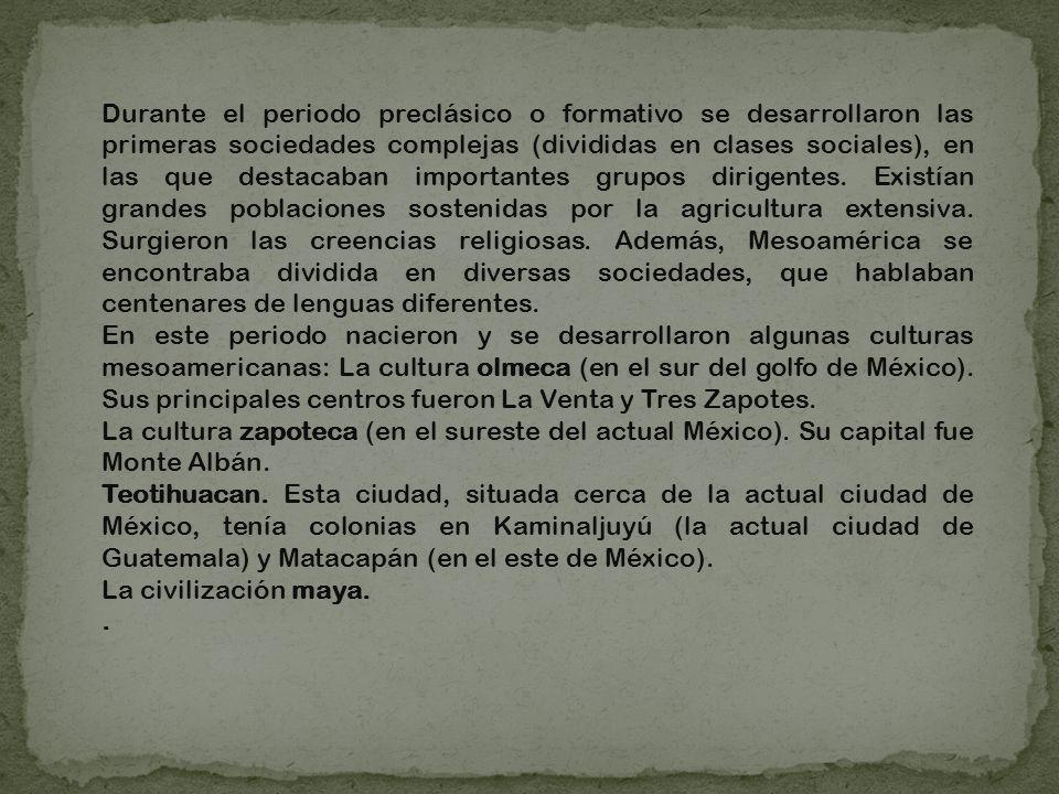 Durante el periodo preclásico o formativo se desarrollaron las primeras sociedades complejas (divididas en clases sociales), en las que destacaban imp
