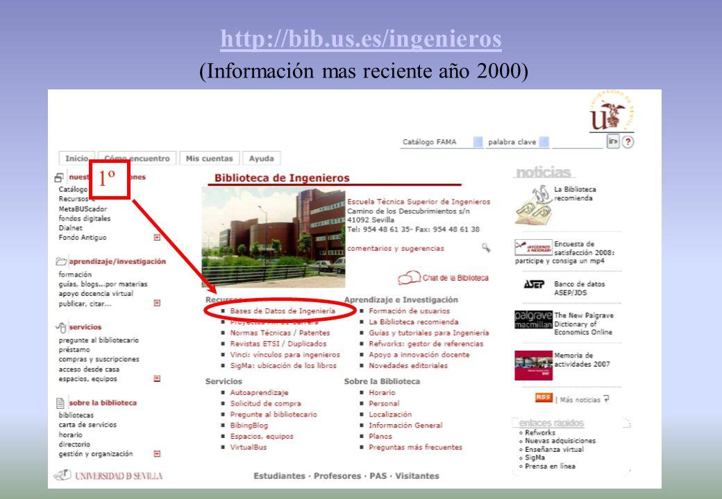1º http://bib.us.es/ingenieros http://bib.us.es/ingenieros (Información mas reciente año 2000)