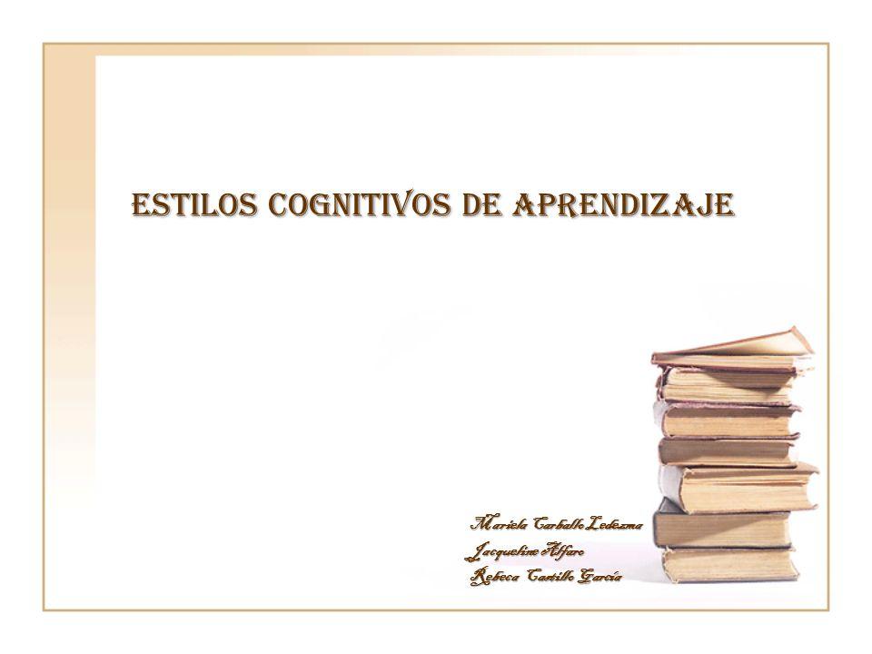 Estilos cognitivos de aprendizaje Mariela Carballo Ledezma Jacqueline Alfaro Rebeca Castillo García
