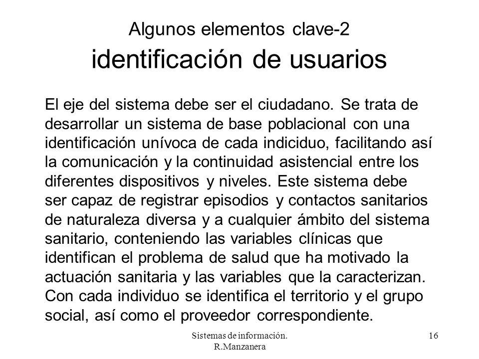 Sistemas de información. R.Manzanera 16 Algunos elementos clave-2 identificación de usuarios El eje del sistema debe ser el ciudadano. Se trata de des