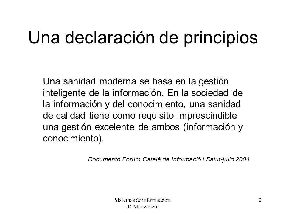 Sistemas de información. R.Manzanera 2 Una declaración de principios Una sanidad moderna se basa en la gestión inteligente de la información. En la so