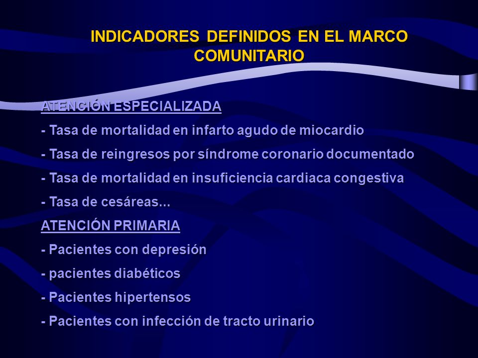 INDICADORES DEFINIDOS EN EL MARCO COMUNITARIO ATENCIÓN ESPECIALIZADA - Tasa de mortalidad en infarto agudo de miocardio - Tasa de reingresos por síndrome coronario documentado - Tasa de mortalidad en insuficiencia cardiaca congestiva - Tasa de cesáreas...