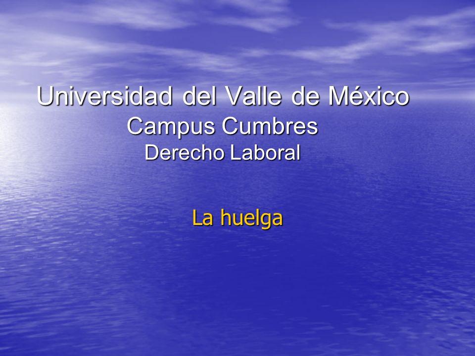 Universidad del Valle de México Campus Cumbres Derecho Laboral La huelga