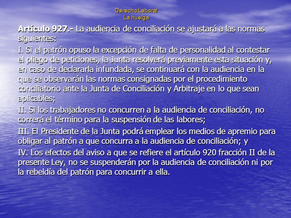 Derecho Laboral La huelga Artículo 927.- La audiencia de conciliación se ajustará a las normas siguientes: I. Si el patrón opuso la excepción de falta