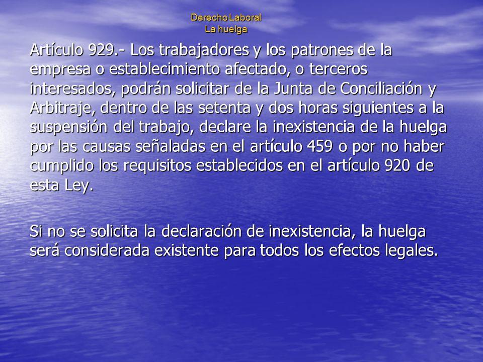 Derecho Laboral La huelga Artículo 929.- Los trabajadores y los patrones de la empresa o establecimiento afectado, o terceros interesados, podrán soli