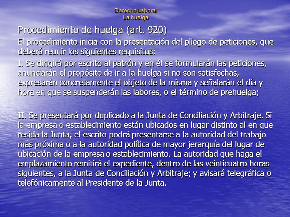 Derecho Laboral La huelga Procedimiento de huelga (art. 920) El procedimiento inicia con la presentación del pliego de peticiones, que deberá reunir l