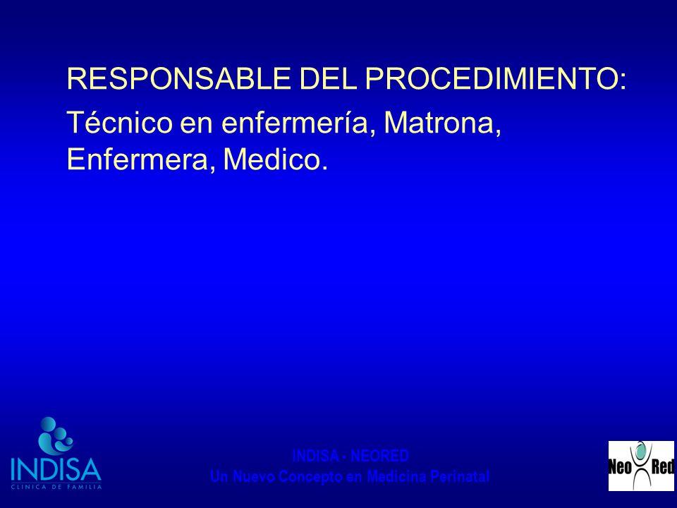 INDISA - NEORED Un Nuevo Concepto en Medicina Perinatal RESPONSABLE DEL PROCEDIMIENTO: Técnico en enfermería, Matrona, Enfermera, Medico.
