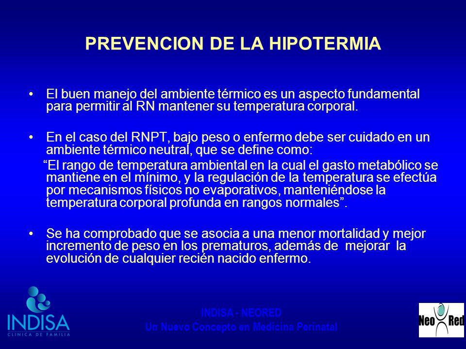 INDISA - NEORED Un Nuevo Concepto en Medicina Perinatal PREVENCION DE LA HIPOTERMIA El buen manejo del ambiente térmico es un aspecto fundamental para