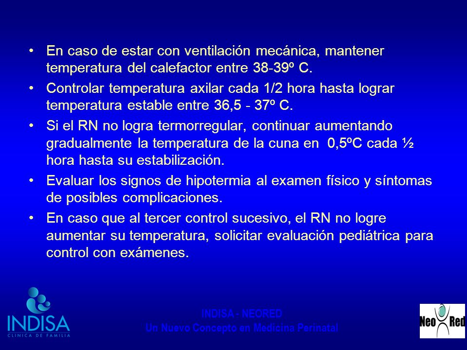 INDISA - NEORED Un Nuevo Concepto en Medicina Perinatal En caso de estar con ventilación mecánica, mantener temperatura del calefactor entre 38-39º C.