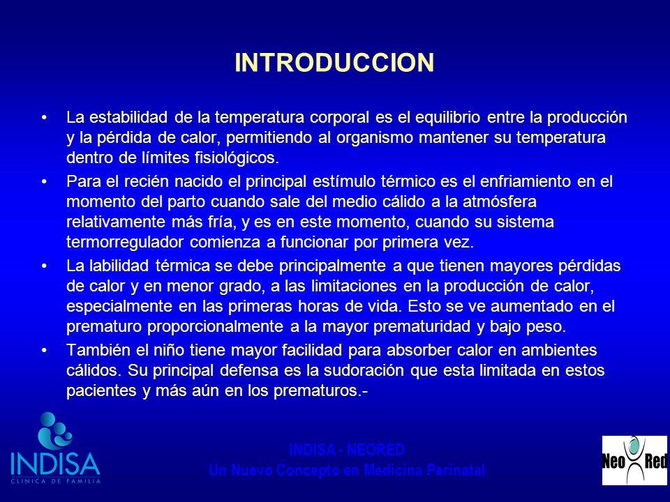 INDISA - NEORED Un Nuevo Concepto en Medicina Perinatal INTRODUCCION La estabilidad de la temperatura corporal es el equilibrio entre la producción y