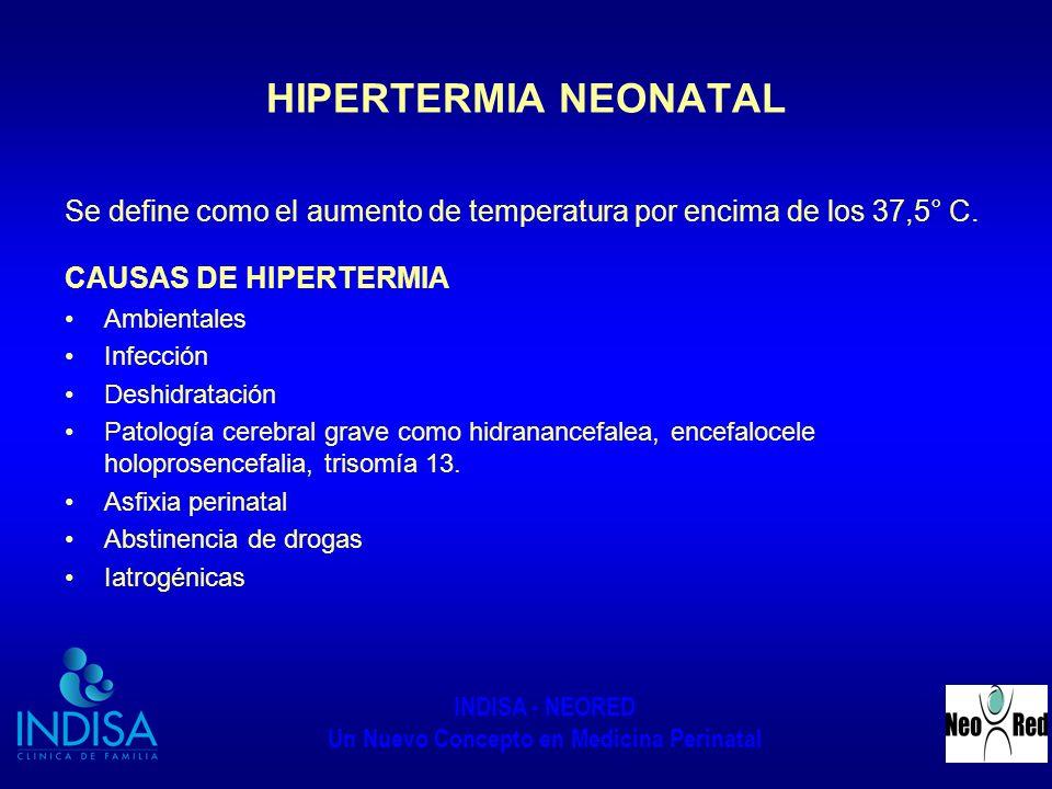 INDISA - NEORED Un Nuevo Concepto en Medicina Perinatal HIPERTERMIA NEONATAL Se define como el aumento de temperatura por encima de los 37,5° C. CAUSA