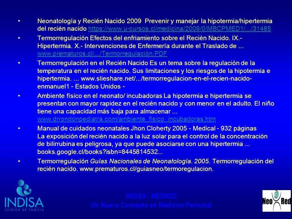 INDISA - NEORED Un Nuevo Concepto en Medicina Perinatal Neonatología y Recién Nacido 2009 Prevenir y manejar la hipotermia/hipertermia del recién naci