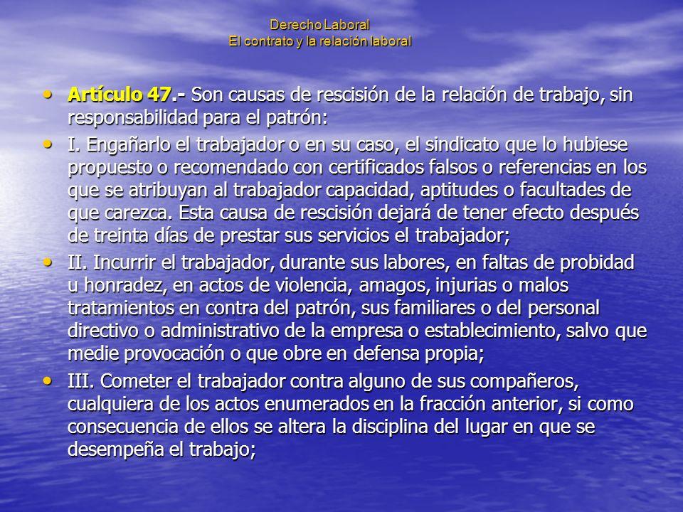 Derecho Laboral El contrato y la relación laboral Artículo 47.- Son causas de rescisión de la relación de trabajo, sin responsabilidad para el patrón:
