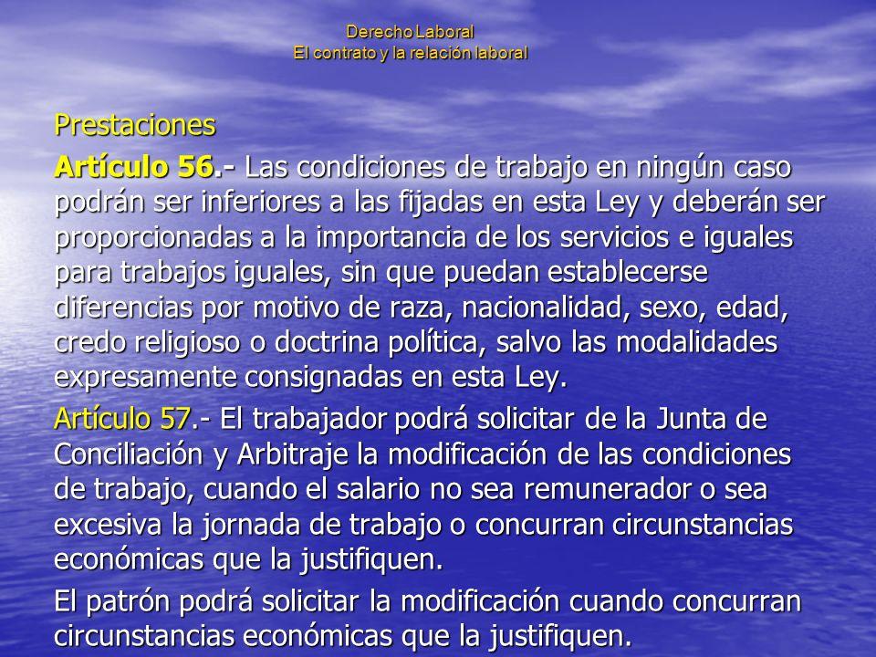 Derecho Laboral El contrato y la relación laboral Prestaciones Artículo 56.- Las condiciones de trabajo en ningún caso podrán ser inferiores a las fij
