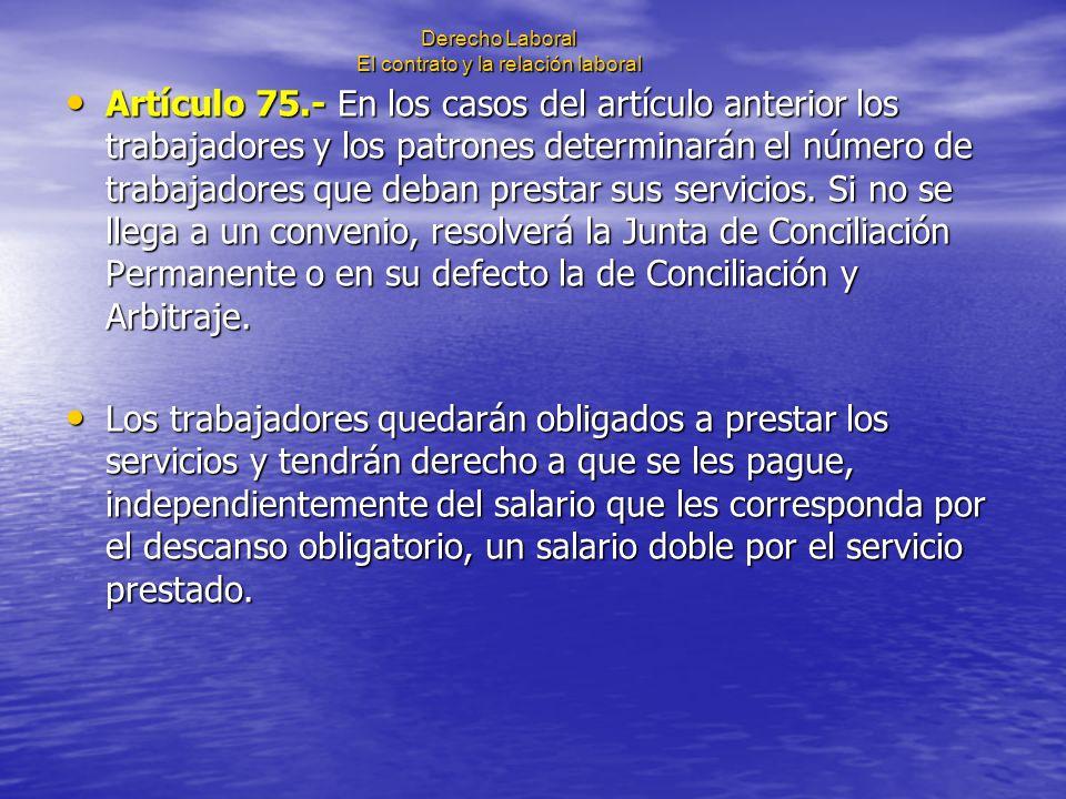 Derecho Laboral El contrato y la relación laboral Artículo 75.- En los casos del artículo anterior los trabajadores y los patrones determinarán el núm